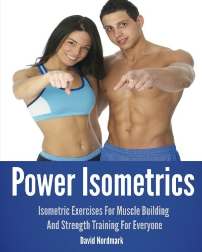 Power Isometrics: The Complete Course That Allows: David Nordmark