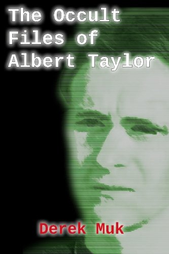 9781449541958: The Occult Files of Albert Taylor: A Collection of Mysterious Cases from the World of the Supernatural