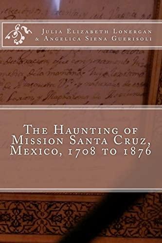 9781449542290: The Haunting of Mission Santa Cruz, Mexico, 1708 to 1876