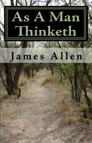 9781449544058: As A Man Thinketh: Timeless Wisdom That Inspires People To Achieve Great Riches and Happiness