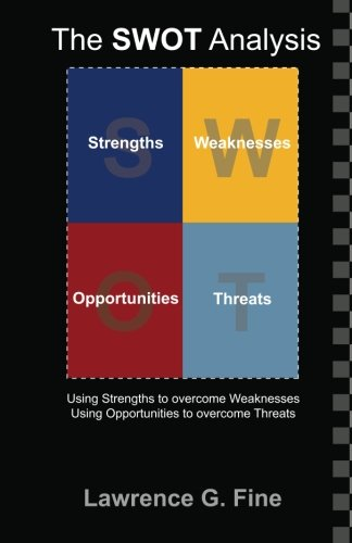 9781449546755: The SWOT Analysis: Using your Strength to overcome Weaknesses, Using Opportunities to overcome Threats