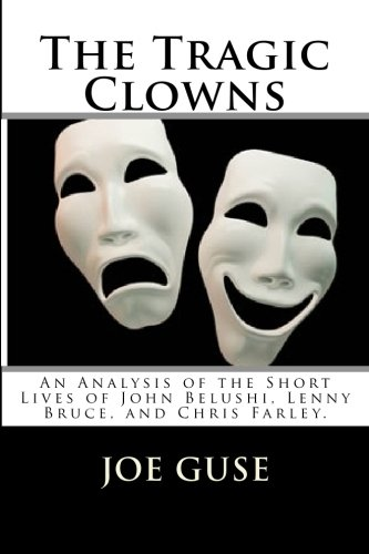 9781449550684: The Tragic Clowns: An Analysis of the Short Lives of John Belushi, Lenny Bruce, and Chris Farley.