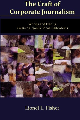 9781449551643: The Craft of Corporate Journalism: Writing and Editing Creative Organizational Publications: Volume 1