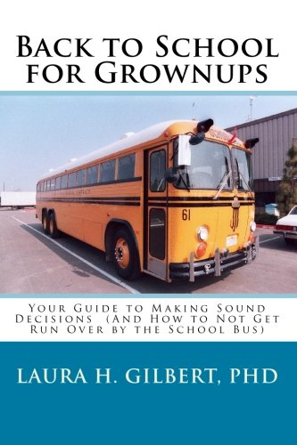 9781449551650: Back to School for Grownups: Your Guide to Making Sound Decisions: (And How to Not Get Run Over by the School Bus)