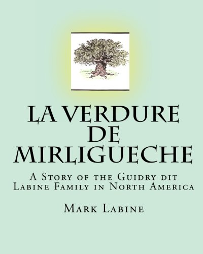 9781449555450: La Verdure de Mirligueche: A Story of the Guidry dit Labine Family in North America