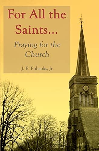 For All the Saints: Praying for the Church: J. Ed. Eubanks Jr.