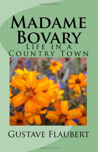 Madame Bovary: Life in a Country Town: Flaubert, Gustave