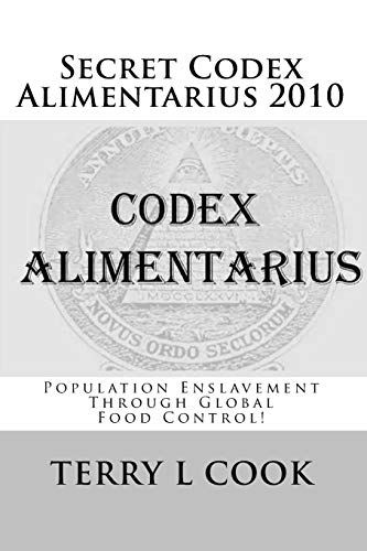 Secret Codex Alimentarius 2010: Population Enslavement Through Global Food Control! (1449561144) by Cook, Terry L