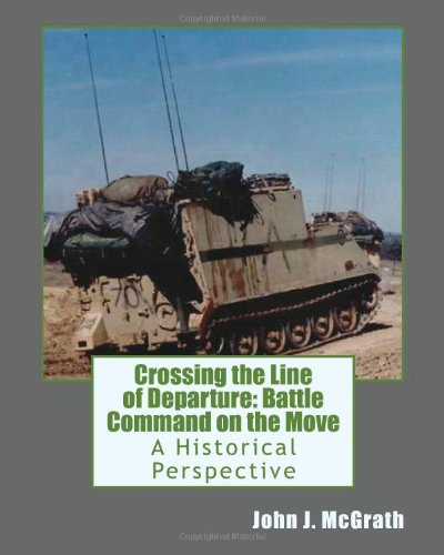 9781449562496: Crossing the Line of Departure: Battle Command on the Move: A Historical Perspective