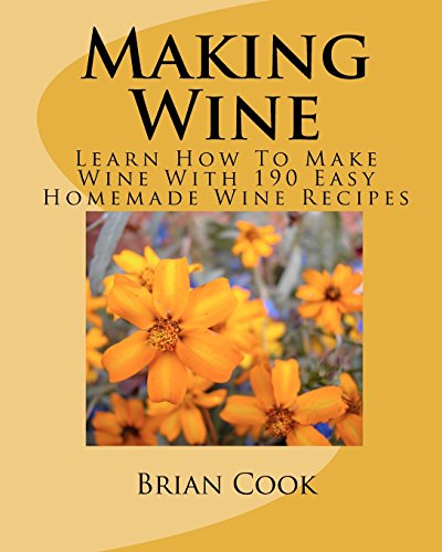 9781449563325: Making Wine: Learn How To Make Wine With 190 Easy Homemade Wine Recipes
