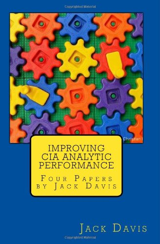 9781449564445: Improving CIA Analytic Performance: Four Papers by Jack Davis