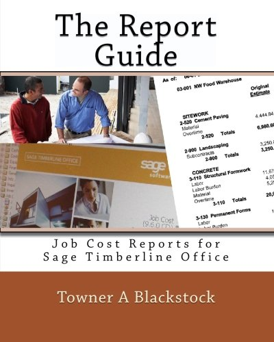 The Report Guide: Job Cost Reports for Sage Timberline Office: Blackstock, Towner A