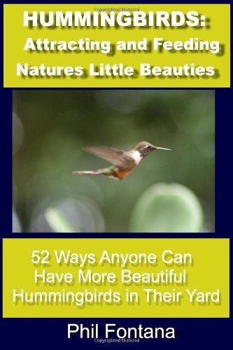 9781449565664: Hummingbirds: Attracting and Feeding Nature's Little Beauties: 52 Ways Anyone Can Attract, Feed, Care For, and Enjoy These Beautiful Little Birds. Complete With Fascinating Facts.