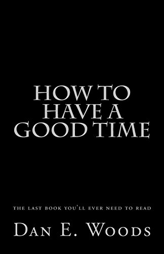 9781449566494: how to have a good time: the last book you'll ever need to read
