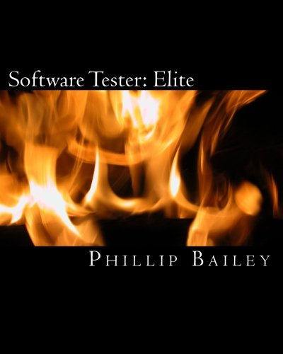 Software Tester: Elite: The Software Tester's All-You-Need-To-Know Action Guide: Bailey, ...
