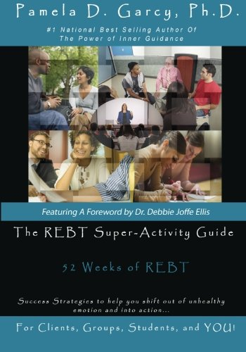 9781449568566: The REBT Super-Activity Guide: 52 Weeks of REBT For Clients, Groups, Students, and YOU!: Volume 1