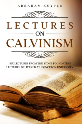 9781449570149: Abraham Kuyper: Lectures on Calvinism: Six Lectures from the Stone Foundation Lectures Delivered at Princeton University