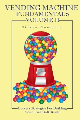 9781449572167: Vending Machine Fundamentals Volume II: Success Strategies For Building Your Own Bulk Route