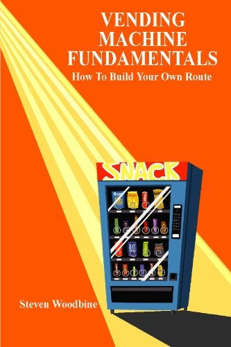 9781449573331: Vending Machine Fundamentals: How To Build Your Own Route