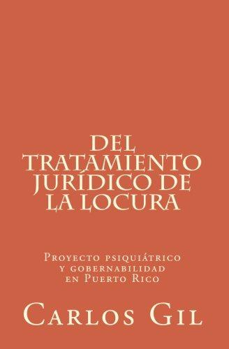 9781449573898: Del tratamiento jurídico de la locura: Proyecto psiquiátrico y gobernabilidad en Puerto Rico (Spanish Edition)