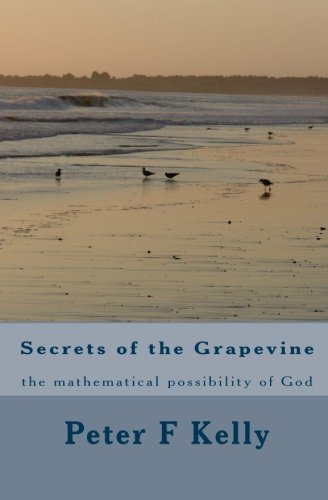 9781449575038: Secrets of the Grapevine: the mathematical possibility of God