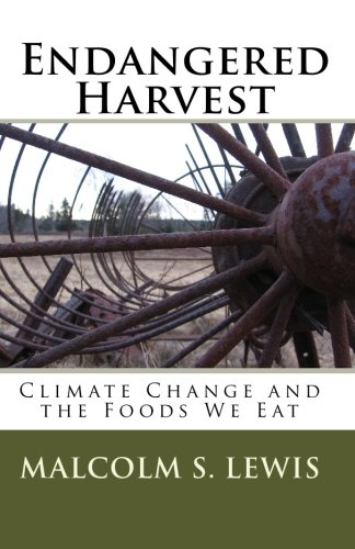 Endangered Harvest: Climate Change and the Foods We Eat: Lewis, Malcolm S.