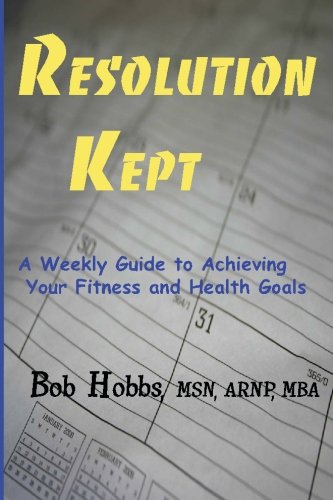 9781449578312: Resolution Kept: A Weekly Guide to Achieving Your Fitness and Health Goals
