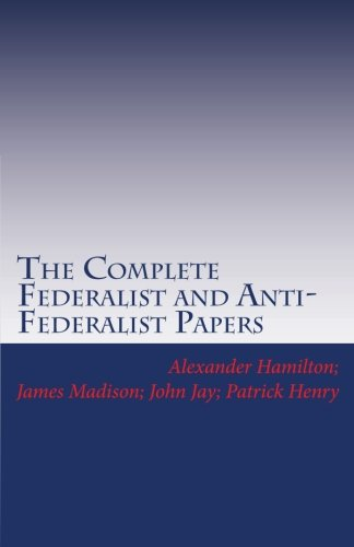 9781449578831: The Complete Federalist and Anti-Federalist Papers