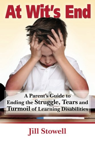 9781449580247: At Wit's End: A Parent's Guide to Ending the Struggle, Tears and Turmoil of Learning Disabilities