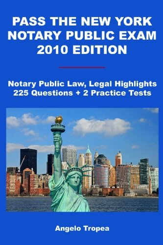 9781449581565: Pass The New York Notary Public Exam 2010 Edition: Notary Public Law, Legal Highlights, 225 Questions + 2 Practice Tests