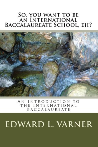 9781449581671: So, you want to be an International Baccalaureate School, eh?: An Introduction to the International Baccalaureate