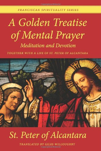9781449582340: A Golden Treatise of Mental Prayer, Meditation, and Devotion, together with a Life of St. Peter of Alcantara: Franciscan Spirituality Series