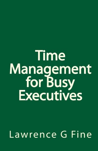 Time Management for Busy Executives: Fine, Lawrence G.
