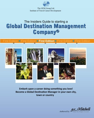 9781449584139: The Insiders guide to starting a Global Destiantion Management Company: Hosting international guests from around the world for fun and profit