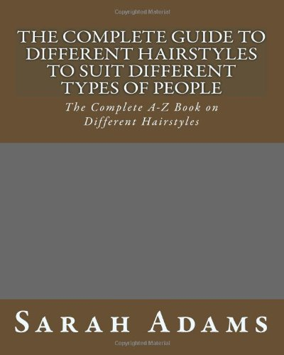 9781449584931: The Complete Guide to Different Hairstyles to suit Different types of People