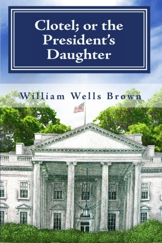 9781449586812: Clotel; Or the President's Daughter
