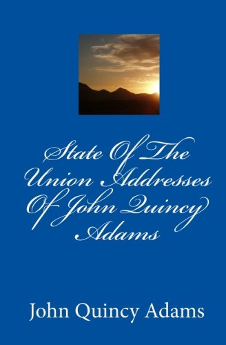 9781449587697: State Of The Union Addresses Of John Quincy Adams