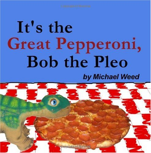 9781449588878: It's the Great Pepperoni, Bob the Pleo