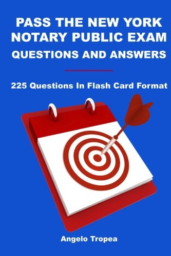Pass The New York Notary Public Exam Questions And Answers: 225 Questions In Flash Card Format: ...