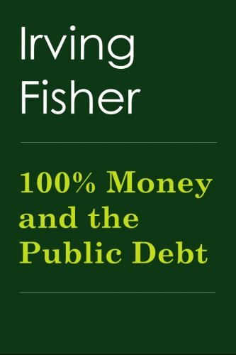100% Money and the Public Debt: Irving Fisher