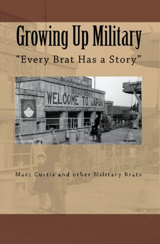 Growing Up Military: Every Brat Has a Story: Curtis, Marc