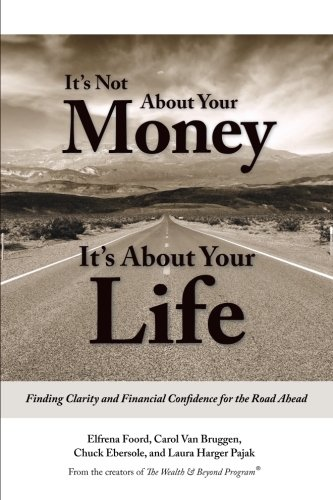 Its Not About Your Money, It's About Your Life: Finding Clarity and Financial Confidence for ...