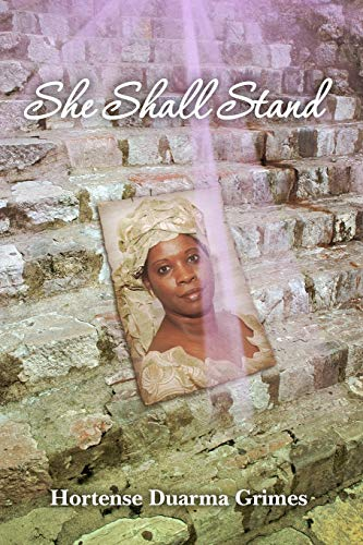 9781449595463: She Shall Stand: Testimony of the Unending Capacity of God's Grace and Love