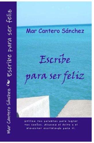 9781449595807: Escribe para ser feliz: Conviértete en el autor de tu propia vida. Alcanza el éxito y el bienestar a través de la escritura. (Spanish Edition)