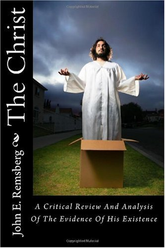 9781449596064: The Christ: A Critical Review And Analysis Of The Evidence Of His Existence