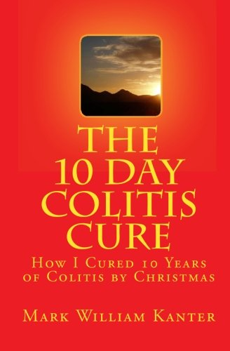 9781449596392: The 10 Day Colitis Cure: How I Cured 10 Years of Colitis by Christmas
