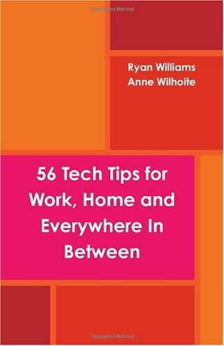 9781449596477: 56 Tech Tips for Work, Home and Everywhere In Between