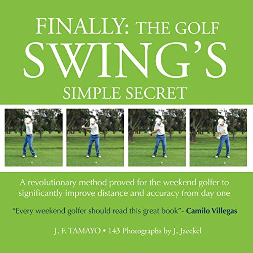 9781449596927: FINALLY: The Golf Swing´s Simple Secret: A revolutionary method proved for the weekend golfer to significantly improve distance and accuracy from day one
