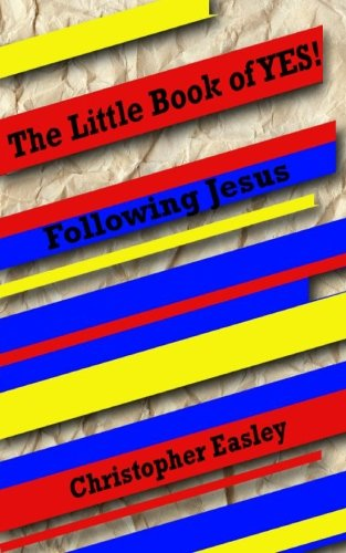 The Little Book of YES!: Following Jesus: Easley, Christopher