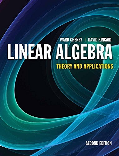 Linear Algebra: Theory and Applications (Jones &: Cheney, Ward; Kincaid,